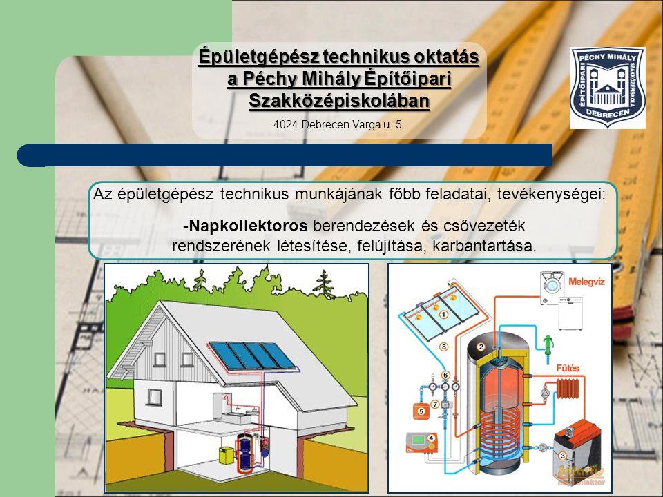 Az épületgépész technikus munkájának főbb feladatai, tevékenységei: -Napkollektoros berendezések és csővezeték rendszerének létesítése, felújítása, ka