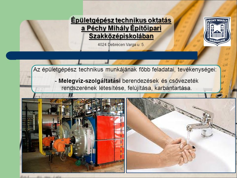 Az épületgépész technikus munkájának főbb feladatai, tevékenységei: - Melegvíz-szolgáltatási berendezések és csővezeték rendszerének létesítése, felúj