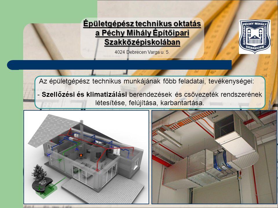 Az épületgépész technikus munkájának főbb feladatai, tevékenységei: - Szellőzési és klimatizálási berendezések és csővezeték rendszerének létesítése,