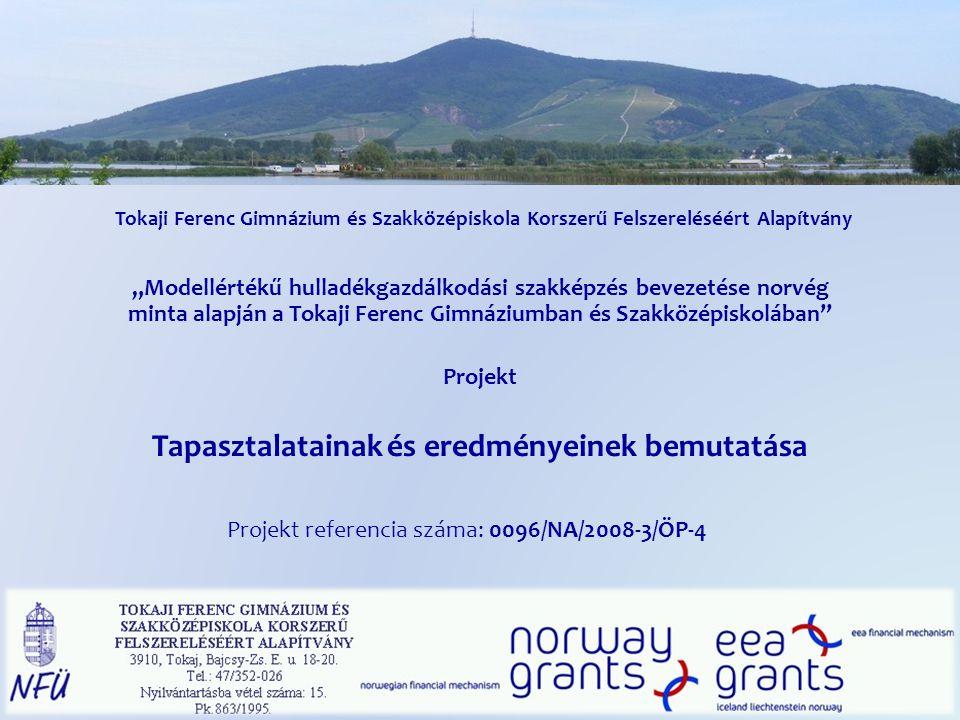 """Tokaji Ferenc Gimnázium és Szakközépiskola Korszerű Felszereléséért Alapítvány """"Modellértékű hulladékgazdálkodási szakképzés bevezetése norvég minta a"""