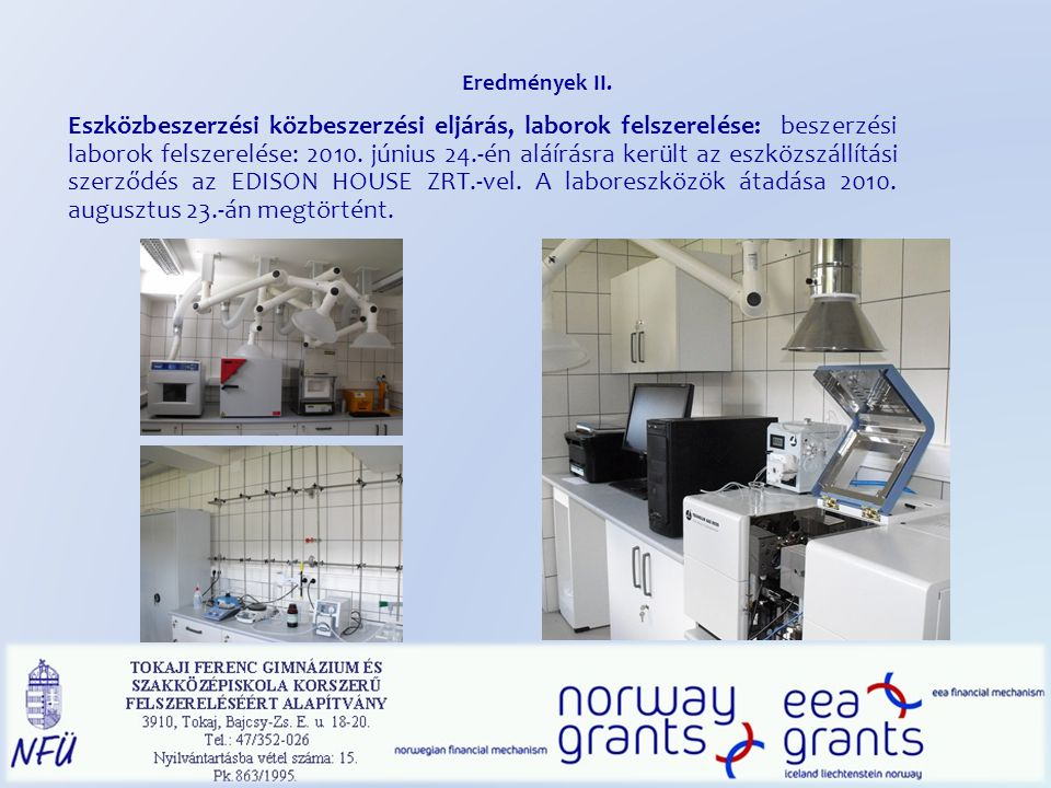 Eredmények II. Eszközbeszerzési közbeszerzési eljárás, laborok felszerelése: beszerzési laborok felszerelése: 2010. június 24.-én aláírásra került az