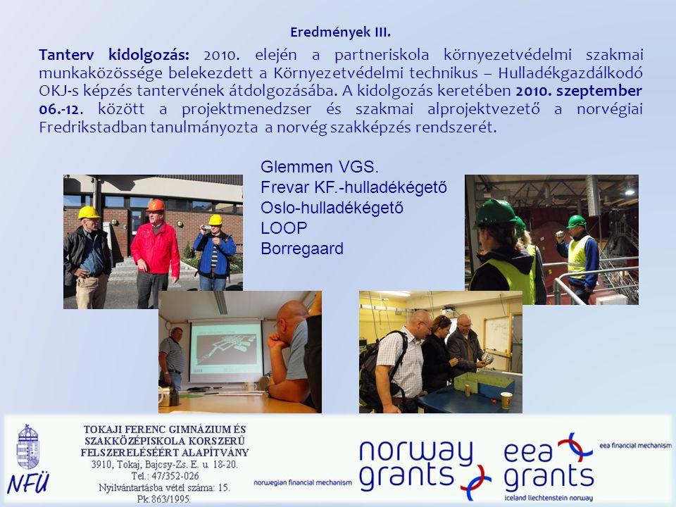 Eredmények III. Tanterv kidolgozás: 2010. elején a partneriskola környezetvédelmi szakmai munkaközössége belekezdett a Környezetvédelmi technikus – Hu