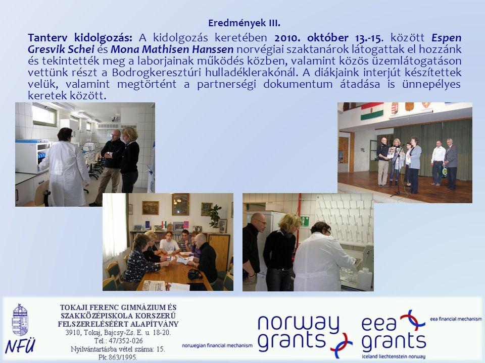 Eredmények III. Tanterv kidolgozás: A kidolgozás keretében 2010. október 13.-15. között Espen Gresvik Schei és Mona Mathisen Hanssen norvégiai szaktan