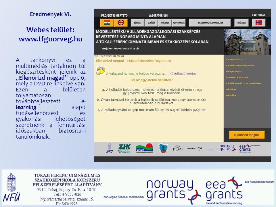 """Eredmények VI. Webes felület: www.tfgnorveg.hu A tankönyvi és a multimédiás tartalmon túl kiegészítésként jelenik az """"Ellenőrizd magad"""" opció, mely a"""