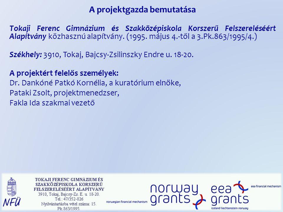 A projektgazda bemutatása Tokaji Ferenc Gimnázium és Szakközépiskola Korszerű Felszereléséért Alapítvány közhasznú alapítvány. (1995. május 4.-től a 3