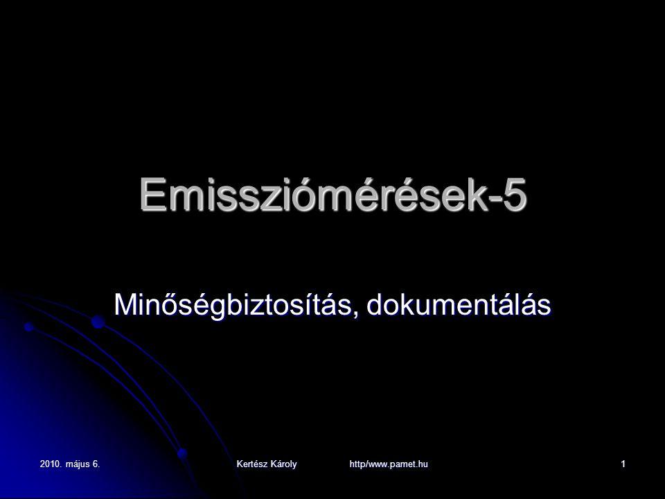 2010. május 6. Kertész Károly http/www.pamet.hu 1 Emissziómérések-5 Minőségbiztosítás, dokumentálás