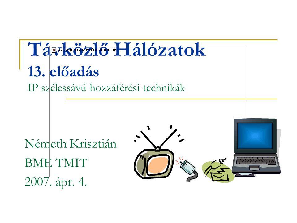 Távközlő Hálózatok 13. előadás IP szélessávú hozzáférési technikák Németh Krisztián BME TMIT 2007. ápr. 4.