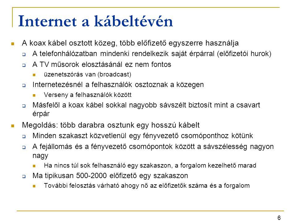 7 Spektrumkiosztás A kábelhálózatot nem lehet (egyelőre) kizárólag internetezésre használni  Sokkal több a tévénéző mint az internetező ügyfél  A városok szabályozzák mi mehet a kábelen, a tévészolgáltatás kötelező  Fel kell osztani a frekvenciákat a TV és az internetelérés között Európa  TV sávok alsó határa 65 MHz  8 MHz széles csatornák PAL és SECAM rendszerek nagyobb felbontása miatt  (PAL - Phase Alternating Line)  (SECAM - Système Electronique Couleur Avec Mémoire)  Felbontás: 768 x 576, 25 fps USA, Kanada  FM rádió: 88 – 108 MHz  kábeltévé-csatornák: 54 – 550 MHz 6 MHz széles csatornák, védősávval együtt  NTSC - National Television System Committee  Felbontás: 720 x 480, 29.97 fps