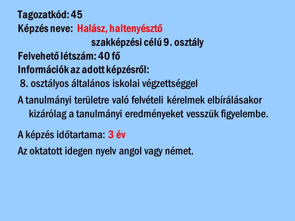Tagozatkód: 45 Képzés neve: Halász, haltenyésztő szakképzési célú 9. osztály Felvehető létszám: 40 fő Információk az adott képzésről: 8. osztályos ált