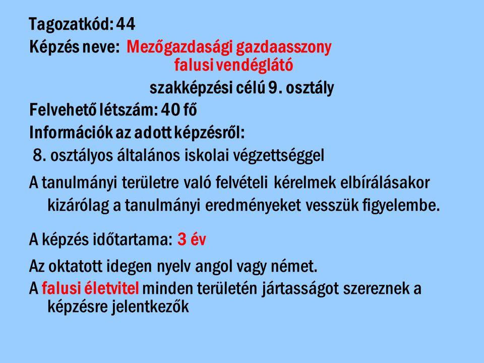 Tagozatkód: 44 Képzés neve: Mezőgazdasági gazdaasszony falusi vendéglátó szakképzési célú 9. osztály Felvehető létszám: 40 fő Információk az adott kép