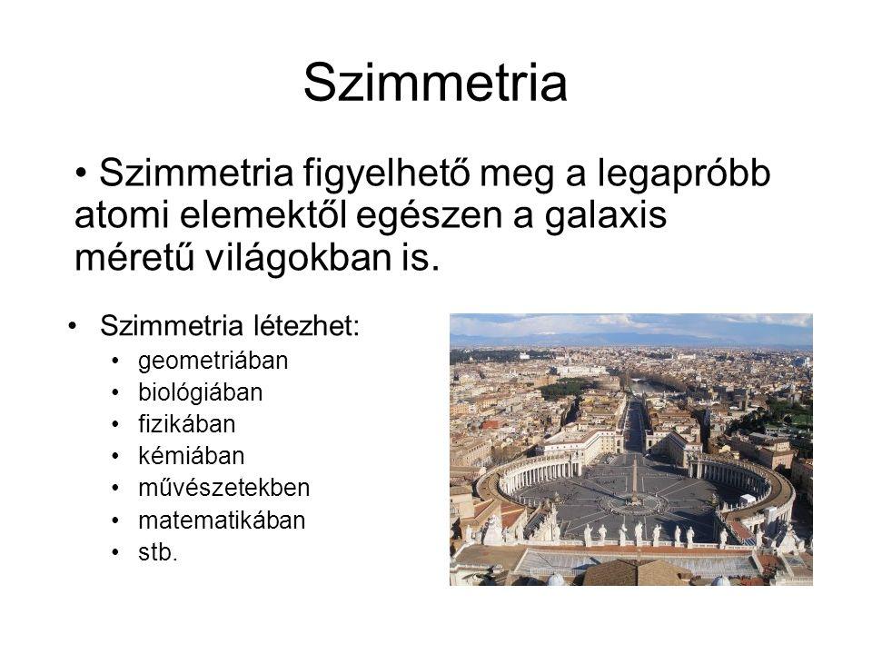 Szimmetria Szimmetria létezhet: geometriában biológiában fizikában kémiában művészetekben matematikában stb. Szimmetria figyelhető meg a legapróbb ato