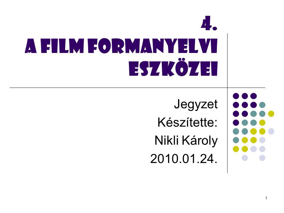 4. A FILM formanyelvi eszközei Jegyzet Készítette: Nikli Károly 2010.01.24. 1