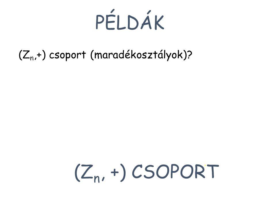 PÉLDÁK (Z n,+) csoport (maradékosztályok)? (Z n, +) CSOPORT