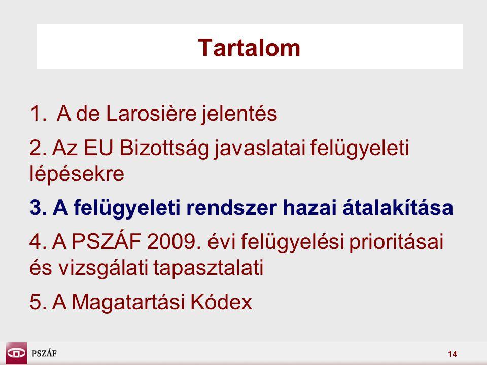 14 Tartalom 1.A de Larosière jelentés 2.Az EU Bizottság javaslatai felügyeleti lépésekre 3.