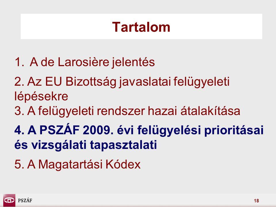 18 Tartalom 1.A de Larosière jelentés 2. Az EU Bizottság javaslatai felügyeleti lépésekre 3.