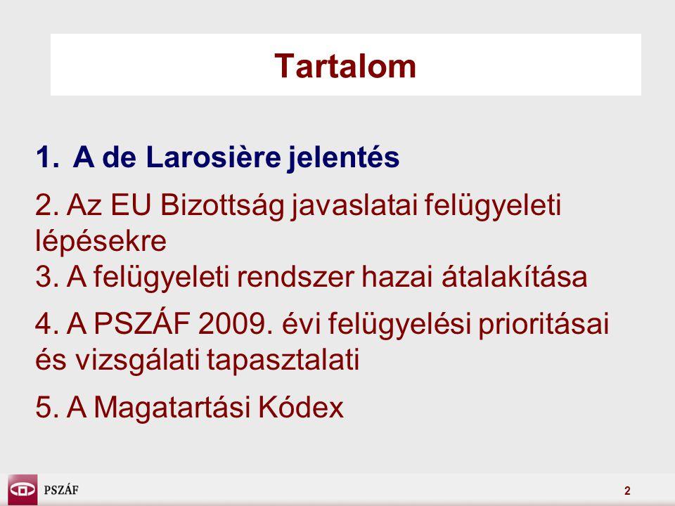 2 Tartalom 1.A de Larosière jelentés 2. Az EU Bizottság javaslatai felügyeleti lépésekre 3.