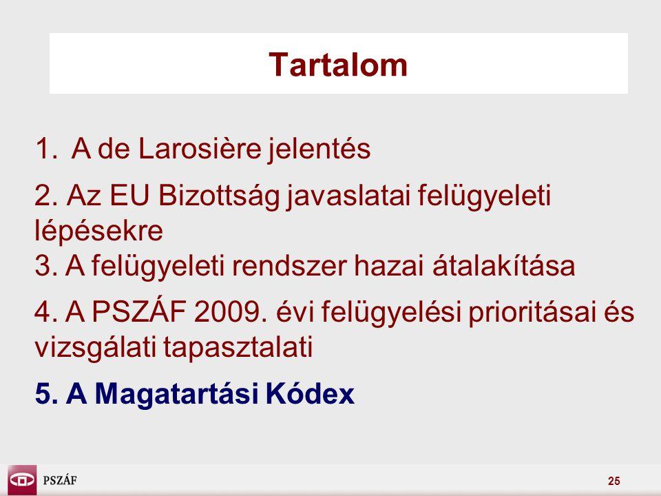 25 Tartalom 1.A de Larosière jelentés 2.Az EU Bizottság javaslatai felügyeleti lépésekre 3.