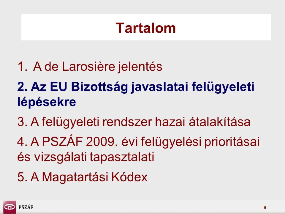 6 Tartalom 1.A de Larosière jelentés 2.Az EU Bizottság javaslatai felügyeleti lépésekre 3.