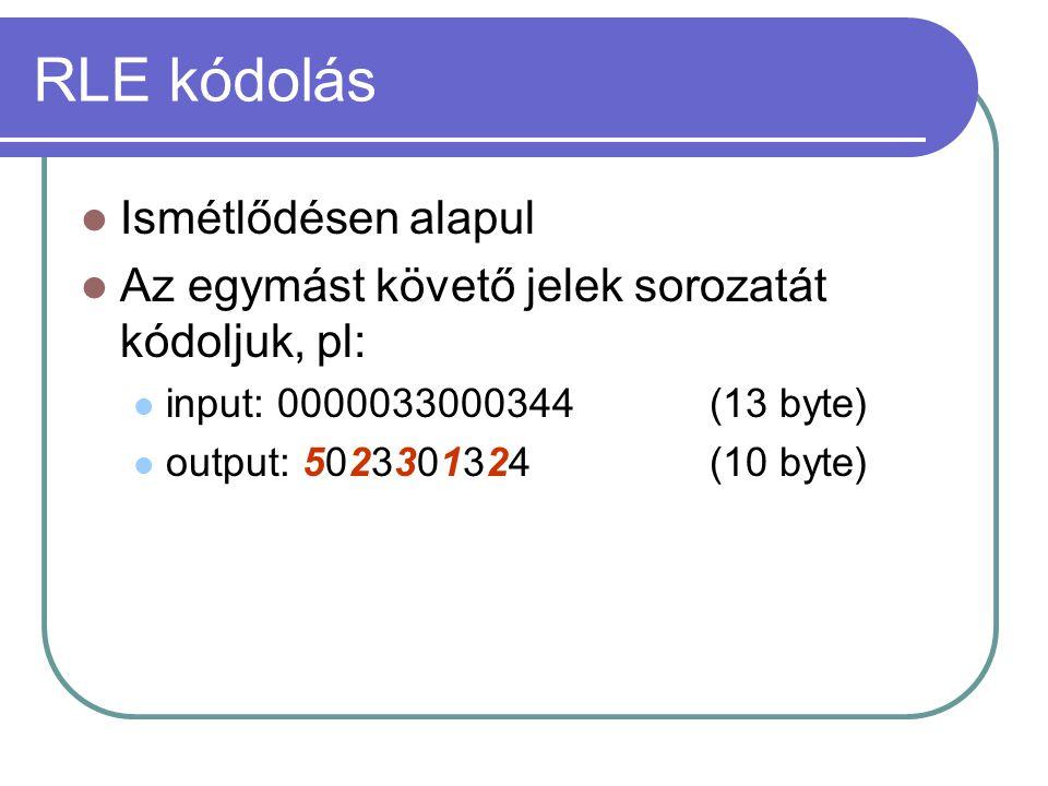 RLE kódolás Ismétlődésen alapul Az egymást követő jelek sorozatát kódoljuk, pl: input: 0000033000344(13 byte) output: 5023301324(10 byte)