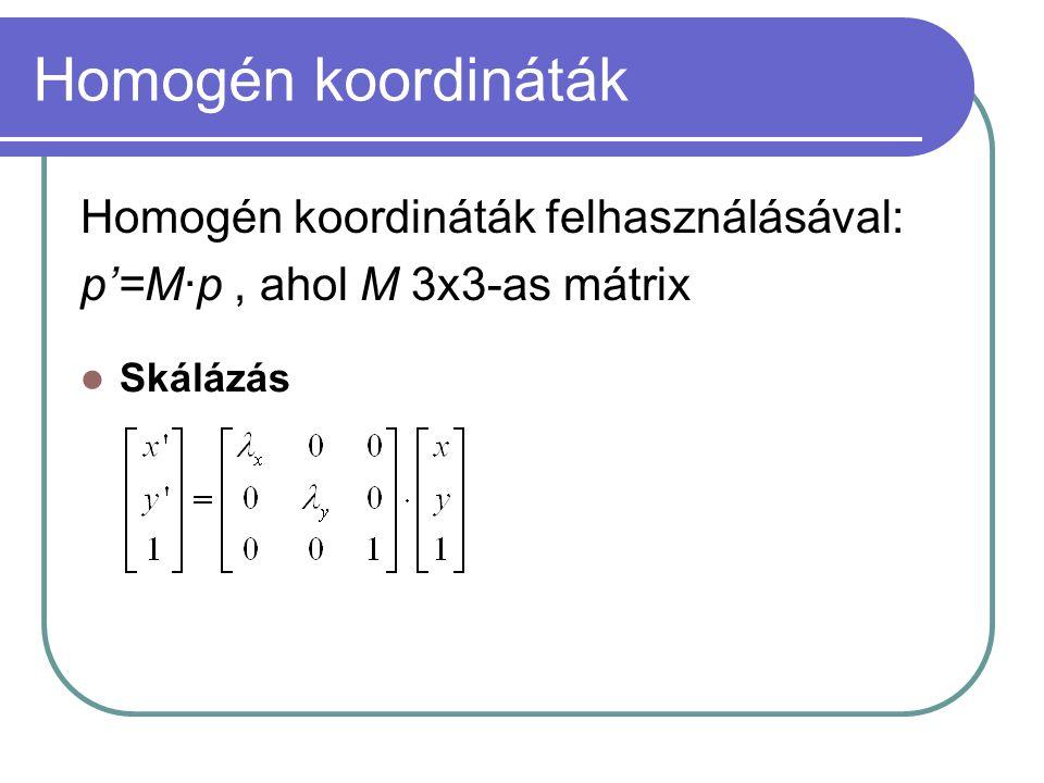 Homogén koordináták Homogén koordináták felhasználásával: p'=M·p, ahol M 3x3-as mátrix Skálázás