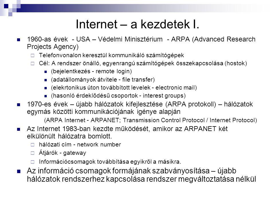 Internet – a kezdetek I. 1960-as évek - USA – Védelmi Minisztérium - ARPA (Advanced Research Projects Agency)  Telefonvonalon keresztül kommunikáló s