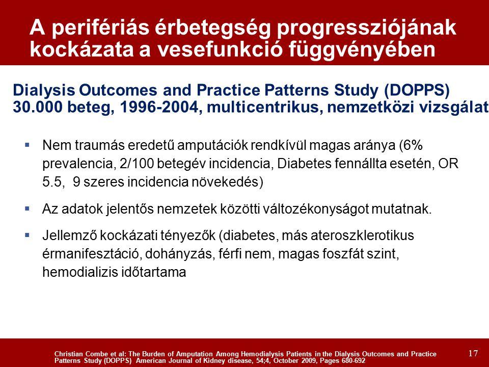17 A perifériás érbetegség progressziójának kockázata a vesefunkció függvényében  Nem traumás eredetű amputációk rendkívül magas aránya (6% prevalencia, 2/100 betegév incidencia, Diabetes fennállta esetén, OR 5.5, 9 szeres incidencia növekedés)  Az adatok jelentős nemzetek közötti változékonyságot mutatnak.