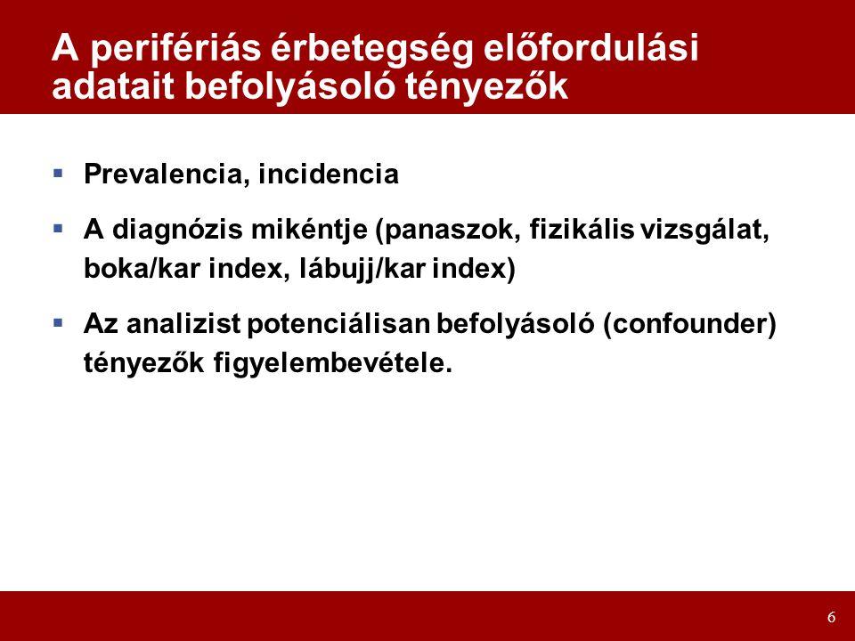 6 A perifériás érbetegség előfordulási adatait befolyásoló tényezők  Prevalencia, incidencia  A diagnózis mikéntje (panaszok, fizikális vizsgálat, boka/kar index, lábujj/kar index)  Az analizist potenciálisan befolyásoló (confounder) tényezők figyelembevétele.