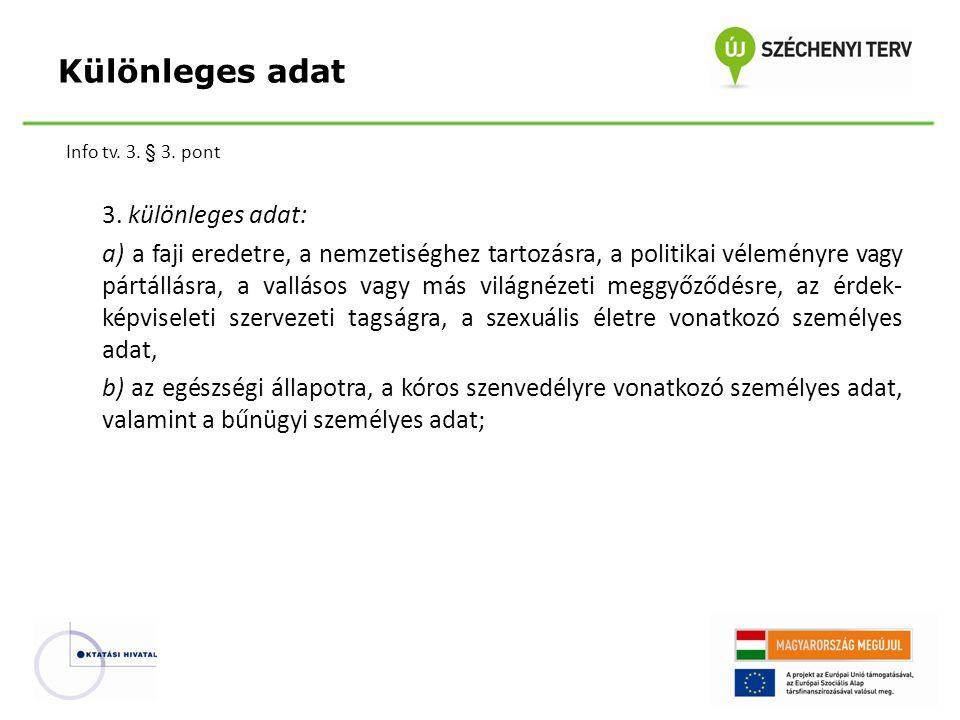 Info tv. 3. § 3. pont 3. különleges adat: a) a faji eredetre, a nemzetiséghez tartozásra, a politikai véleményre vagy pártállásra, a vallásos vagy más