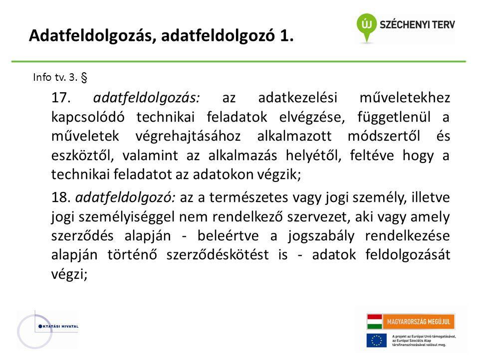 Info tv. 3. § 17. adatfeldolgozás: az adatkezelési műveletekhez kapcsolódó technikai feladatok elvégzése, függetlenül a műveletek végrehajtásához alka