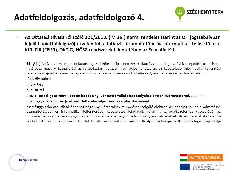 Az Oktatási Hivatalról szóló 121/2013. (IV. 26.) Korm. rendelet szerint az OH jogszabályban kijelölt adatfeldolgozója (valamint adatbázis üzemeltetője