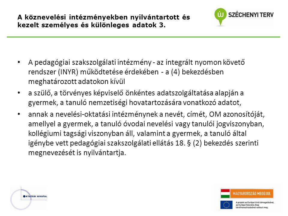 A pedagógiai szakszolgálati intézmény - az integrált nyomon követő rendszer (INYR) működtetése érdekében - a (4) bekezdésben meghatározott adatokon kí