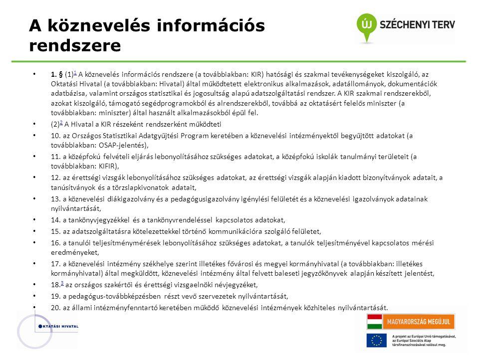 1. § (1) 1 A köznevelés információs rendszere (a továbbiakban: KIR) hatósági és szakmai tevékenységeket kiszolgáló, az Oktatási Hivatal (a továbbiakba