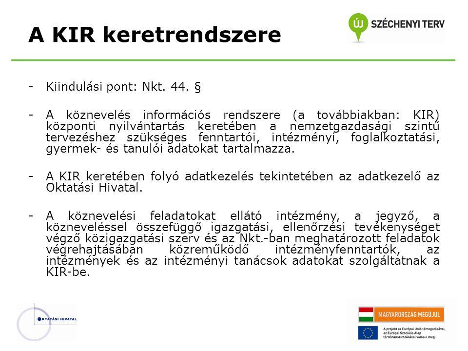 -Kiindulási pont: Nkt. 44. § -A köznevelés információs rendszere (a továbbiakban: KIR) központi nyilvántartás keretében a nemzetgazdasági szintű terve