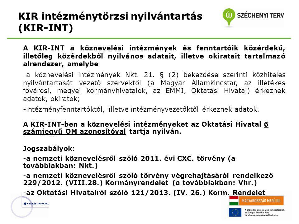 KIR intézménytörzsi nyilvántartás (KIR-INT) A KIR-INT a köznevelési intézmények és fenntartóik közérdekű, illetőleg közérdekből nyilvános adatait, illetve okiratait tartalmazó alrendszer, amelybe -a köznevelési intézmények Nkt.