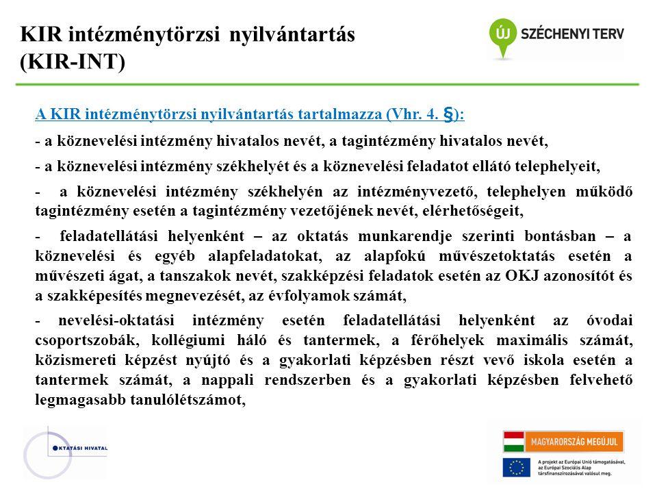 KIR intézménytörzsi nyilvántartás (KIR-INT) A KIR intézménytörzsi nyilvántartás tartalmazza (Vhr. 4. §): - a köznevelési intézmény hivatalos nevét, a