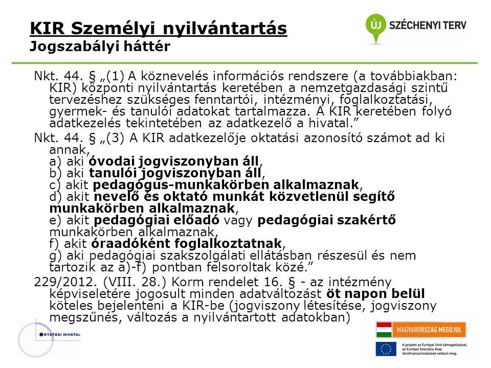 """Nkt. 44. § """"(1) A köznevelés információs rendszere (a továbbiakban: KIR) központi nyilvántartás keretében a nemzetgazdasági szintű tervezéshez szükség"""