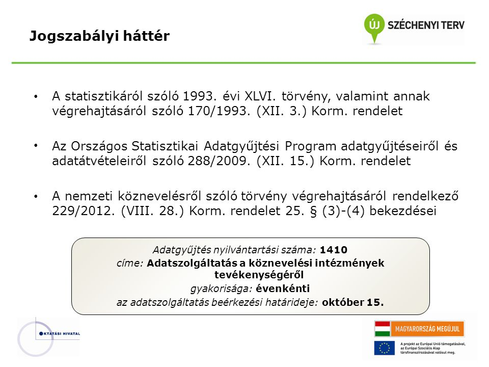 A statisztikáról szóló 1993. évi XLVI. törvény, valamint annak végrehajtásáról szóló 170/1993. (XII. 3.) Korm. rendelet Az Országos Statisztikai Adatg