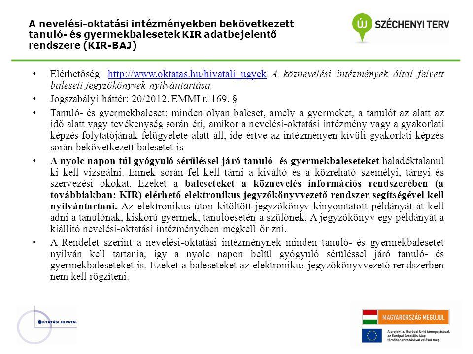 Elérhetőség: http://www.oktatas.hu/hivatali_ugyek A köznevelési intézmények által felvett baleseti jegyzőkönyvek nyilvántartásahttp://www.oktatas.hu/hivatali_ugyek Jogszabályi háttér: 20/2012.