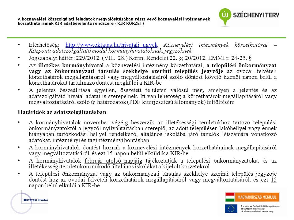 A köznevelési közszolgálati feladatok megvalósításában részt vevő köznevelési intézmények körzethatárainak KIR adatbejelentő rendszere (KIR KÖRZET) Elérhetőség: http://www.oktatas.hu/hivatali_ugyek Köznevelési intézmények körzethatárai – Központi adatszolgáltató modul kormányhivataloknak, jegyzőknekhttp://www.oktatas.hu/hivatali_ugyek Jogszabályi háttér: 229/2012.