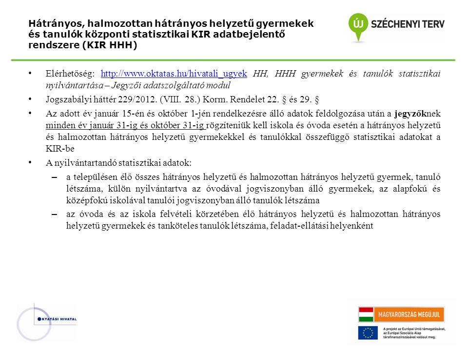 Hátrányos, halmozottan hátrányos helyzetű gyermekek és tanulók központi statisztikai KIR adatbejelentő rendszere (KIR HHH) Elérhetőség: http://www.oktatas.hu/hivatali_ugyek HH, HHH gyermekek és tanulók statisztikai nyilvántartása – Jegyzői adatszolgáltató modulhttp://www.oktatas.hu/hivatali_ugyek Jogszabályi háttér 229/2012.
