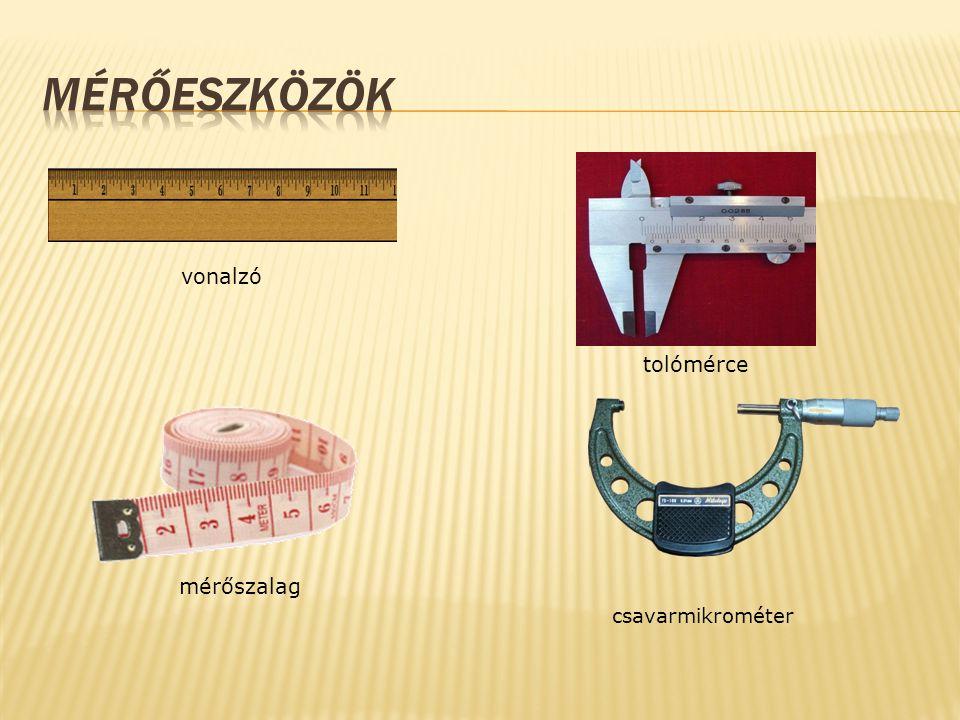 vonalzó tolómérce mérőszalag csavarmikrométer