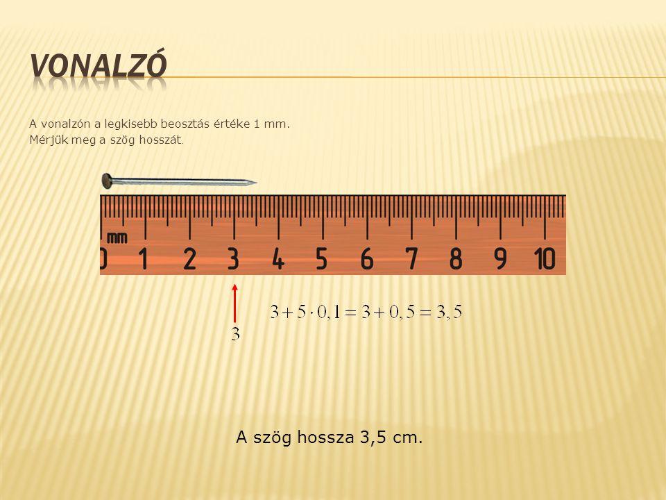 A vonalzón a legkisebb beosztás értéke 1 mm. Mérjük meg a szög hosszát. A szög hossza 3,5 cm.