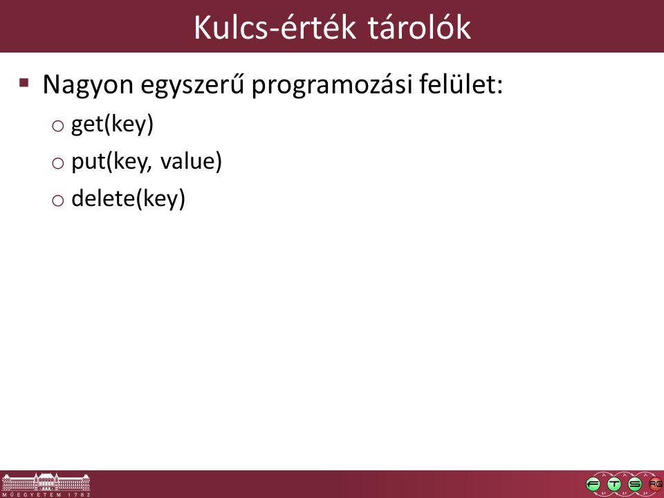 Kulcs-érték tárolók  Nagyon egyszerű programozási felület: o get(key) o put(key, value) o delete(key)