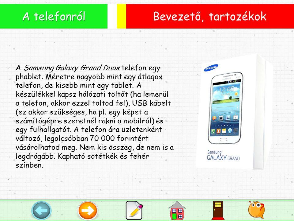 Bevezető, tartozékok A telefonról A Samsung Galaxy Grand Duos telefon egy phablet.