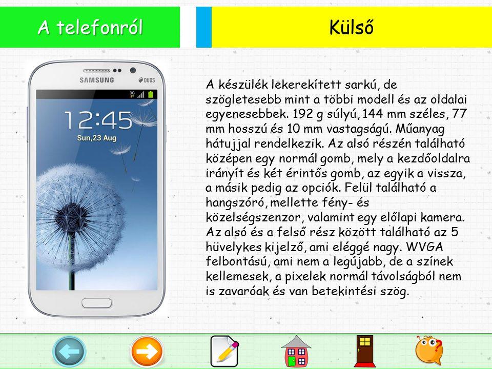 Külső A telefonról A készülék lekerekített sarkú, de szögletesebb mint a többi modell és az oldalai egyenesebbek.