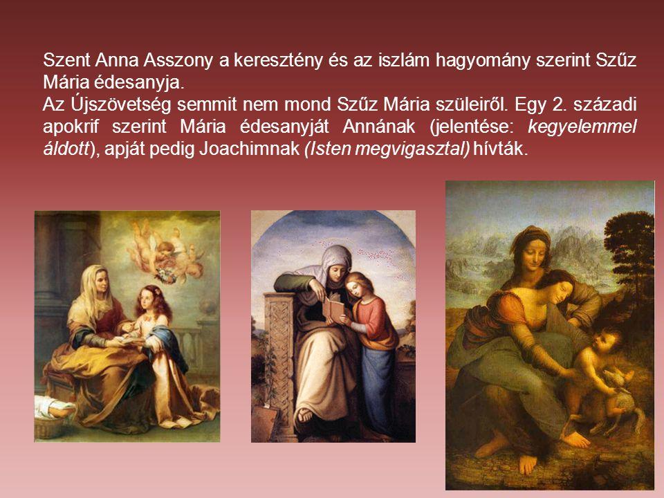 Szent Anna Asszony a keresztény és az iszlám hagyomány szerint Szűz Mária édesanyja. Az Újszövetség semmit nem mond Szűz Mária szüleiről. Egy 2. száza