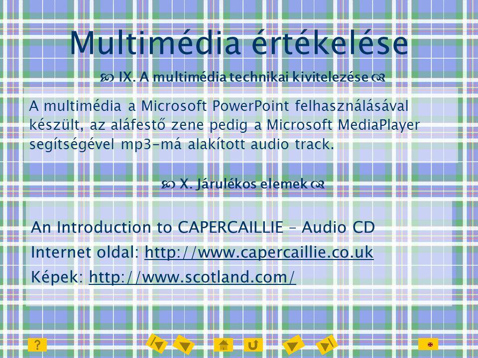  Multimédia értékelése  IX. A multimédia technikai kivitelezése  An Introduction to CAPERCAILLIE – Audio CD Internet oldal: http://www.capercaillie
