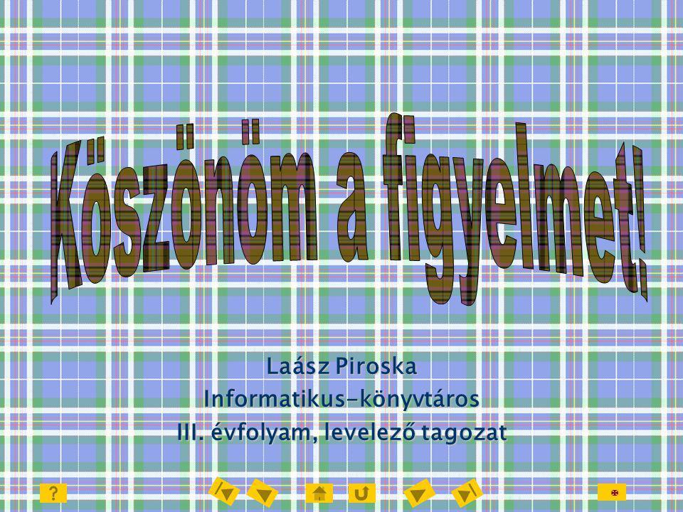  Laász Piroska Informatikus-könyvtáros III. évfolyam, levelező tagozat