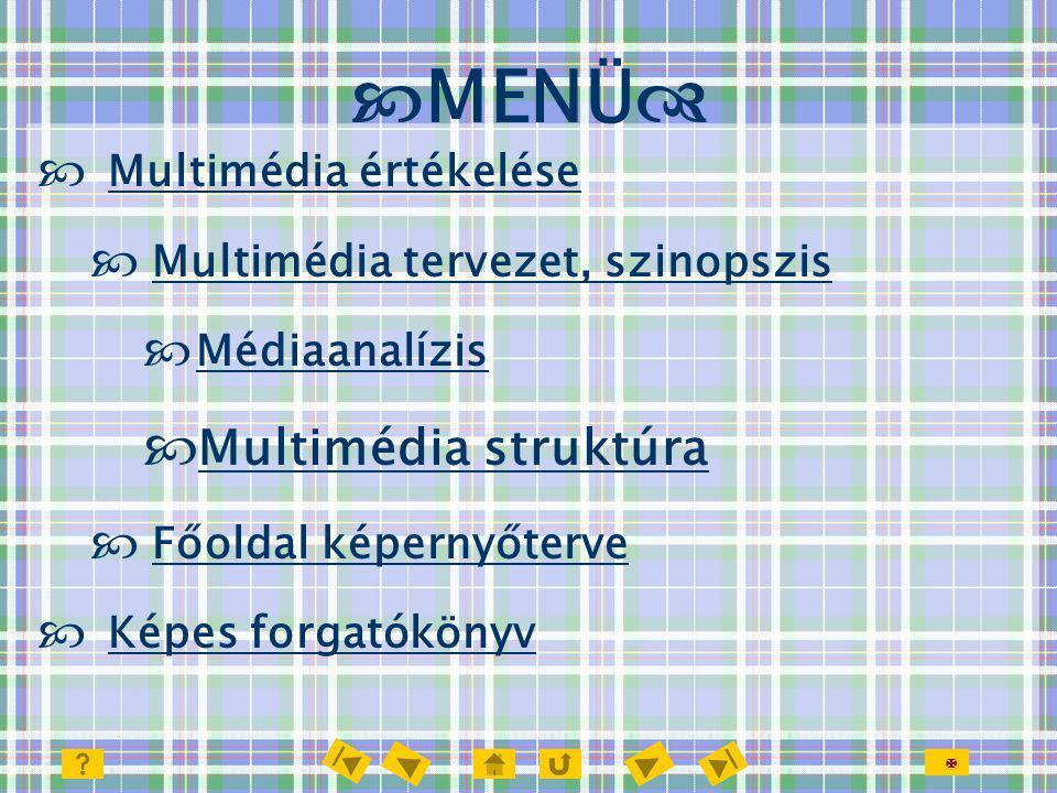   Multimédia értékelése Multimédia értékelése  Multimédia tervezet, szinopszis Multimédia tervezet, szinopszis  Médiaanalízis Médiaanalízis  Mult