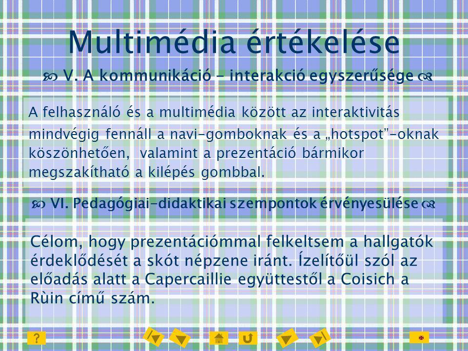  Multimédia értékelése  V. A kommunikáció - interakció egyszerűsége  Célom, hogy prezentációmmal felkeltsem a hallgatók érdeklődését a skót népzene